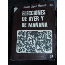 Libro Elecciones De Ayer Y De Mañana, Javier Lopez Moreno