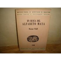 En Busca Del Alfabeto Maya - Werner Wolff