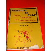 Libro Practicas De Radio Armado Y Reparacion, Profr. Jorge B