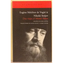 Dos Viajes Al Monte Athos. Eugène Melchior De Vogüe