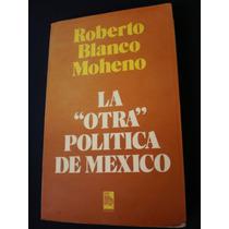 La Otra Política De México - Roberto Blanco