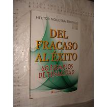 Libro Del Fracaso A El Exito , 60 Ejemplos De Tenacidad , He
