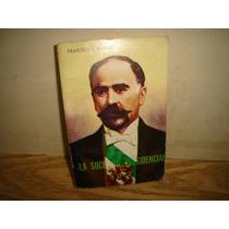 La Sucesión Presidencial En 1910 - Francisco I. Madero