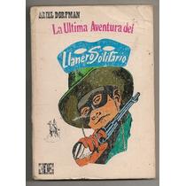 La Ultima Aventura Del Llanero Solitario Dorfman 1a Ed 1979