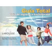 Guia Total Guia De Ingreso A Bachillerato - Guadalupe Morale