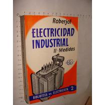 Libro Electricidad Industrial Ii, Medidas,roberjot, Bibliot