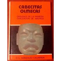 Cabecitas Olmecas O. Luis González Calderón Tapa Dura 1a Ed.