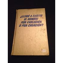 ¿llegó A Existir El Hombre Por Evolución O Por Creación?
