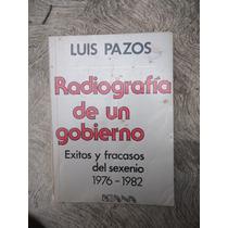 Luis Pazos Radiografia De Un Gobierno