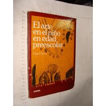 Libro El Arte En El Niño En Edad Preescolar, Clare Cherry, 2