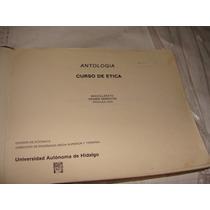 Libro Antologia , Curso De Etica , Bachillerato Primer Semes
