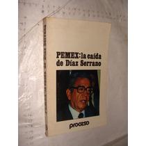 Libro Pemex La Caida De Diaz Serrano , Proceso , Año 1981 ,