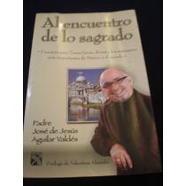 Al Encuentro De Lo Sagrado Padre José De Jesús Aguilar
