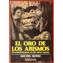 El Oro De Los Abismos Selvas Mayas Michel Siffre 1a. Edición