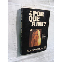 Libro Por Que A Mi , Patricia Dizenzo , Año 1977 , 170 Pagin
