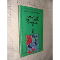 Libro Amantes De Tiempo Completo Ii , Horacio Jaramillo Loya