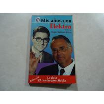 Mis Años Con Elektra Autor: Hugo Salinas Price