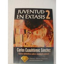 Juventud En Éxtasis 2 Carlos Cuauhtémoc Sánchez