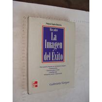 Libro Mas Sobre La Imagen Del Éxito , Gabriela Vargas , 316