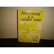 Apreciación De La Cultura Maya - Luis Luján Muñoz
