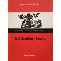 José Guadalupe Posada Fantasía Calaveras Y Vida Cotidiana¿