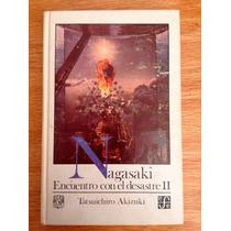 Tatsuichiro Akizuki. Nagasaki. Encuentro Con El Desastre Ii.