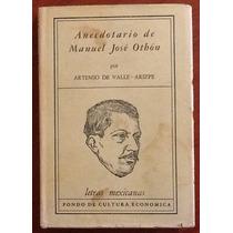 Anecdotario De Manuel José Othón. A. De Valle Arizpe. 1a. Ed