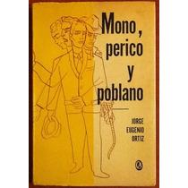 Mono, Perico Y Poblano. Jorge Eugenio Ortiz. Firmado 1a. Ed.