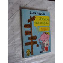 Libro Donde Vivir Mejor , Luis Pazos , Año 1978 , 111 Pagina