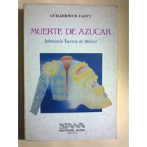 Libro Toreo México Muerte De Azúcar Guillermo H Cantú 1984