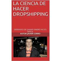 Ganar Dinero La Ciencia De Hacer Dropshipping: Javier Corro