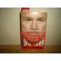 El Mundo Secreto De Bush - Eric Laurent