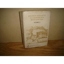 Jalisco Durante La República Restaurada - Mario A. Aldana Re