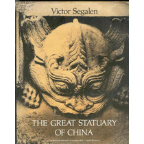 Segalen. The Great Statuary Of China. 1978. Libro En Inglés.