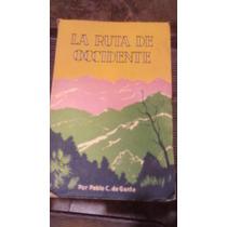 Libro La Ruta De Occidente , Año 1939, Pablo C. De Gante