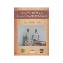 Libro El Arte De Formar Y La Artesania Del Saber