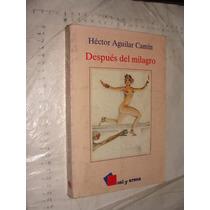 Libro Despues Del Milagro , Hector Aguilar Camin , Año 1988