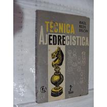 Libro Tecnica Ajedrecistica , Raul Reza Delon , Año 1978 ,