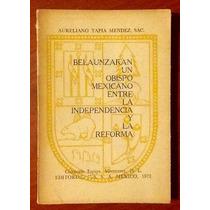 Belaunzaran Obispo Independencia Reforma A. Tapia Méndez 1ed