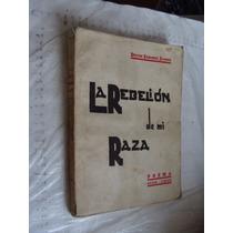 Libro Antiguo Año 1941 ,la Rebelion De Mi Raza , Delfin Sanc
