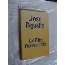 Libro La Miel Derramada , Jose Agustin , 125 Paginas , Año 1