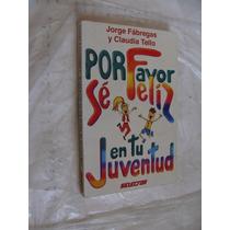 Libro Por Favor Se Feliz En Tu Juventud , Jorge Fabregas , 1