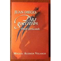 Juan Diego Dos Guerreros Miguel Alemán Velasco 1a. Ed.