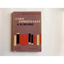 Libro Como Hipnotizarse A Si Mismo Melvin Powers