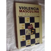 Libro Violencia Masculina En El Hogar , Felipe Antonio Ramir