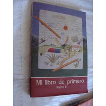 Libro Mi Libro De Primero Parte Ii , Año 1988 , 479 Paginas
