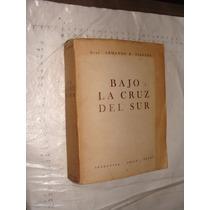 Libro Antiguo Año 1948 , Bajo La Cruz Del Sur , Gral. Armand