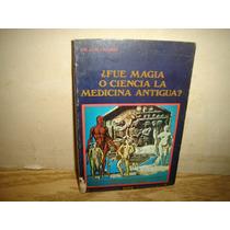 ¿fue Magia O Ciencia La Medicina Antigua? - Dr. Luis Filidor