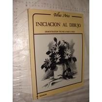 Libro Iniciacion Al Dibujo , Demostracion Tecnica Paso A Pas