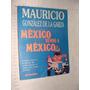 Libro Mexico Rumbo A Mexico , Muricio Gonzalez De La Garza